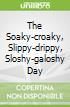 The Soaky-croaky, Slippy-drippy, Sloshy-galoshy Day