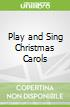 Play and Sing Christmas Carols