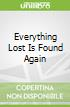 Everything Lost Is Found Again