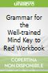 Grammar for the Well-trained Mind Key to Red Workbook