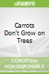 Carrots Don't Grow on Trees