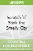 Scratch 'n' Stink the Smelly City