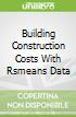 Building Construction Costs With Rsmeans Data