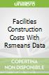 Facilities Construction Costs With Rsmeans Data