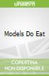 Models Do Eat