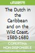 The Dutch in the Caribbean and on the Wild Coast, 1580-1680