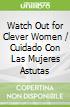 Watch Out for Clever Women / Cuidado Con Las Mujeres Astutas
