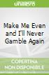 Make Me Even and I'll Never Gamble Again