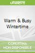 Warm & Busy Wintertime