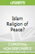 Islam Religion of Peace?