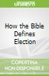 How the Bible Defines Election