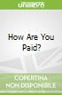 How Are You Paid?