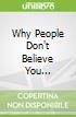 Why People Don't Believe You...