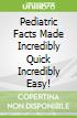 Pediatric Facts Made Incredibly Quick Incredibly Easy!