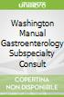 Washington Manual Gastroenterology Subspecialty Consult