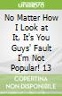 No Matter How I Look at It, It's You Guys' Fault I'm Not Popular! 13
