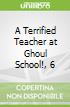 A Terrified Teacher at Ghoul School!, 6