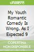 My Youth Romantic Comedy Is Wrong, As I Expected 9