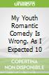 My Youth Romantic Comedy Is Wrong, As I Expected 10