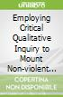 Employing Critical Qualitative Inquiry to Mount Non-violent Resistance