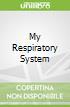 My Respiratory System