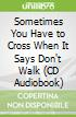 Sometimes You Have to Cross When It Says Don't Walk (CD Audiobook)