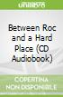Between Roc and a Hard Place (CD Audiobook)