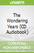 The Wondering Years (CD Audiobook)