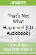 That's Not What Happened (CD Audiobook)