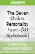 The Seven Chakra Personality Types (CD Audiobook)