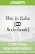 This Is Cuba (CD Audiobook)