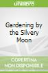 Gardening by the Silvery Moon