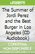 The Summer of Jordi Perez and the Best Burger in Los Angeles (CD Audiobook)