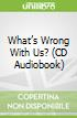 What's Wrong With Us? (CD Audiobook)