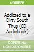 Addicted to a Dirty South Thug (CD Audiobook)