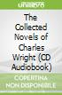 The Collected Novels of Charles Wright (CD Audiobook)