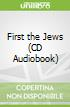 First the Jews (CD Audiobook)