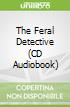 The Feral Detective (CD Audiobook)