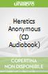 Heretics Anonymous (CD Audiobook)