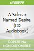 A Sidecar Named Desire (CD Audiobook)
