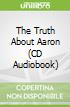 The Truth About Aaron (CD Audiobook)
