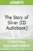The Story of Silver (CD Audiobook)