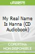 My Real Name Is Hanna (CD Audiobook)