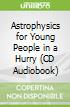 Astrophysics for Young People in a Hurry (CD Audiobook)