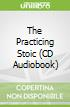 The Practicing Stoic (CD Audiobook)