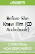 Before She Knew Him (CD Audiobook)