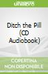 Ditch the Pill (CD Audiobook)