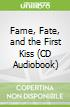 Fame, Fate, and the First Kiss (CD Audiobook)