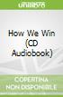 How We Win (CD Audiobook)