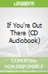 If You're Out There (CD Audiobook)